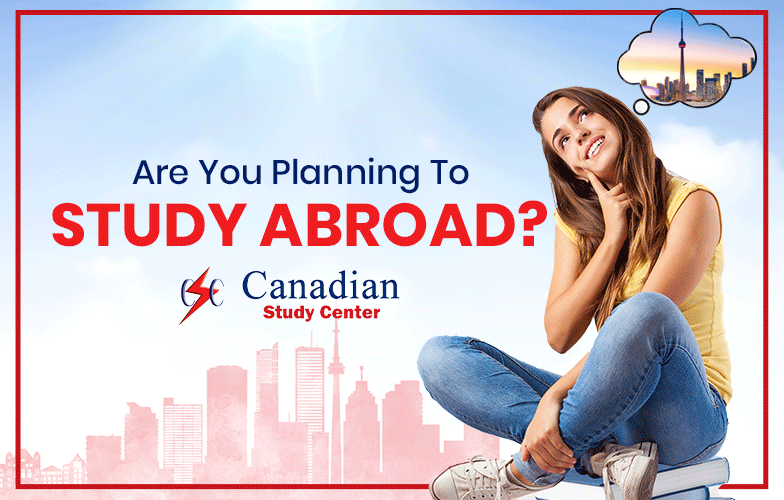 Are You Planning To Study Abroad Canadian Study Center