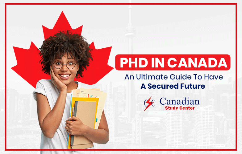 Ph.D. In Canada An ultimate guide to have a Secured Future